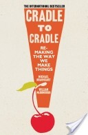 Cradle to Cradle - remaking the way we make things